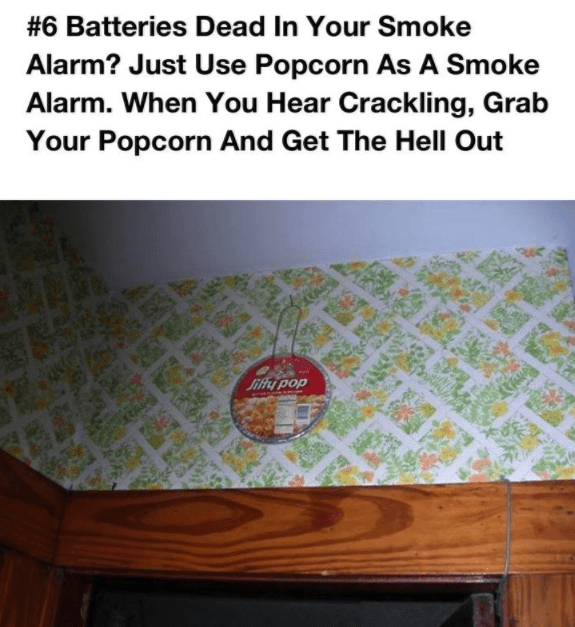 Text - #6 Batteries Dead In Your Smoke Alarm? Just Use Popcorn As A Smoke Alarm. When You Hear Crackling, Grab Your Popcorn And Get The Hell Out liffty pop