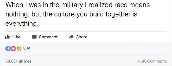 Text - When I was in the military I realized race means nothing, but the culture you build together is everything. Like Comment Share 589K 59,654 shares 4.6K Comments