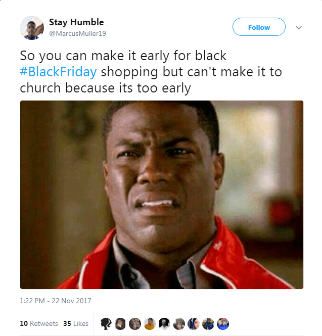 Text - Stay Humble Follow @MarcusMuller19 So you can make it early for black #BlackFriday shopping but can't make it to church because its too early 1:22 PM - 22 Nov 2017 10 Retweets 35 Likes