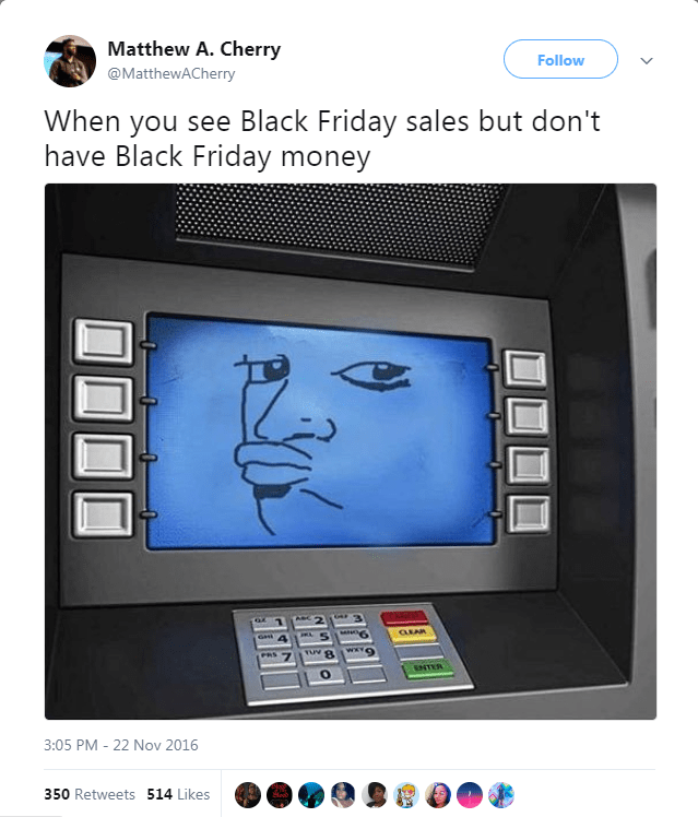 Product - Matthew A. Cherry Follow @MatthewACherry When you see Black Friday sales but don't have Black Friday money CEAR Gent TUV PRS SNTER 3:05 PM 22 Nov 2016 350 Retweets 514 Likes