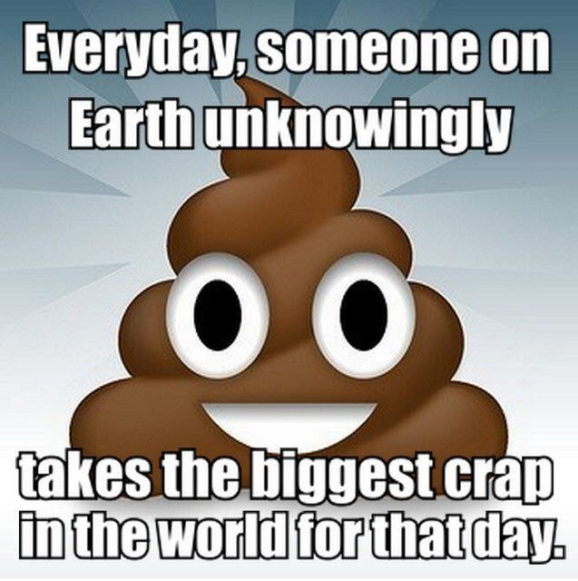 Facial expression - Everyday, Someone on Earth unknowingly OO takes the biggest crap in the world for that day.