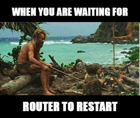 Human - WHEN YOU ARE WAITING FOR ROUTER TO RESTART