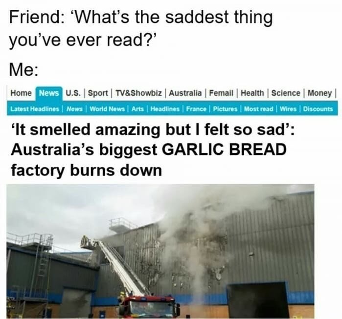 Funny meme about garlic bread factory burning down.