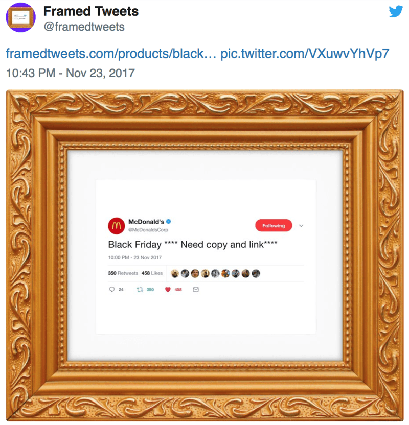 Text - Framed Tweets @framedtweets framedtweets.com/products/black... pic.twitter.com/VXuwvYhVp7 10:43 PM - Nov 23, 2017 MMcDonald's @McDonaldsCorp Following Black Friday Need copy and link*** 10:00 PM-23 Nov 2017 350 Retweets 458 Likes 24 12 350 458