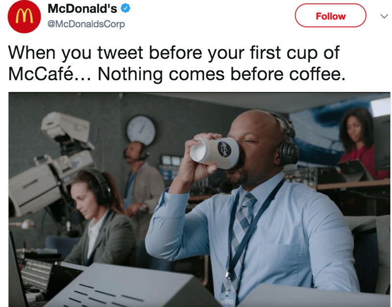 Job - MMcDonald's @McDonaldsCorp Follow When you tweet before your first cup of McCafé... Nothing comes before coffee. Caf 111