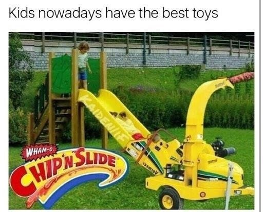 Funny meme about kids playing on a slide that leads them into a wood chipper.