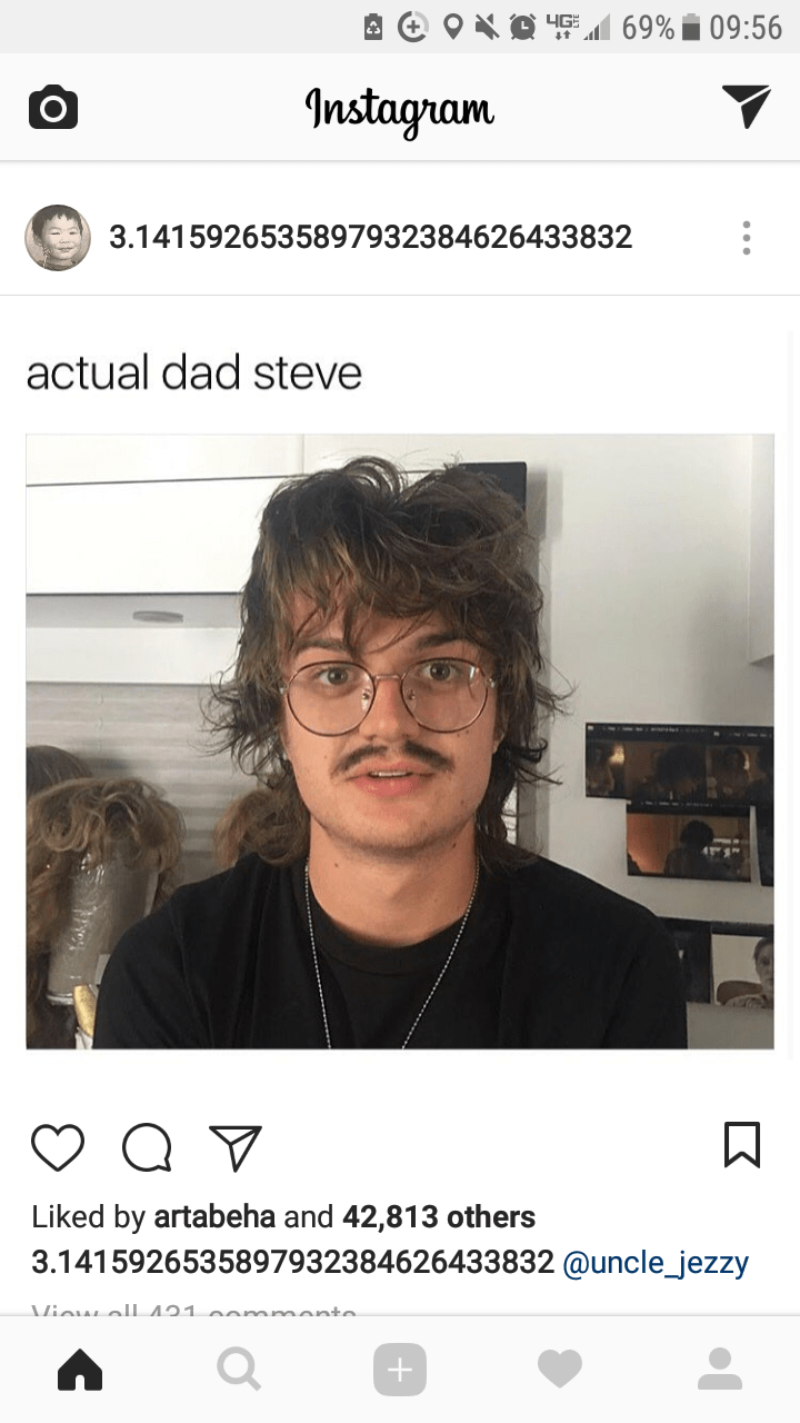 Face - 69% 09:56 4G 4t Instagnam : 3.1415926535897932384626433832 actual dad steve Liked by artabeha and 42,813 others 3.1415926535897932384626433832 @uncle_jezzy Miaw al 491
