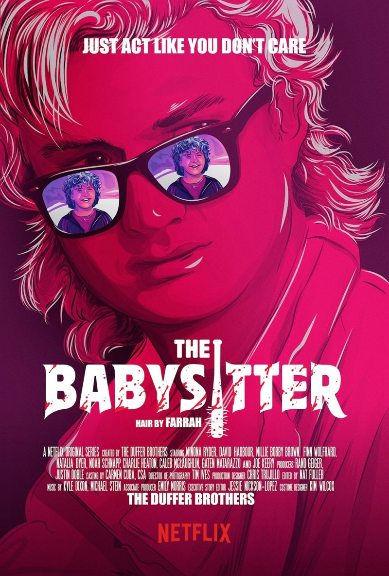 Poster - JUST ACT LIKE YOU DON'T CARE THE BABYS TTER HAIR BY FARRAH A NETELIN ORIGINAL SERIES CRE THE DUFER BROTHERS STARIN NONA RYDER, DAVID HARBOUR, ILLE BOBY BROWN FIN WOLFHARD NATALIA DYER. NOAH SCHNAP CARLIE HEATON, CALEB NOLAUGHLIN GATEN MATARAZO AND JOE KEERY OUERS RAND GEGER JUSTIN DOBLE CASTING BY CARMEN CUBA, CSA DRECTOR F PHOTOGAPHY TIN IVES PRCTON DESI CHRIS TRUJLLO ENTE BY NAT FULLER MISIC BY KYLE DIXON. MICHAEL STEN ASOCATE PRCR ENILY MORIS EEOIV STY ENTR JESE NICKSON-LOPEZ SINE E