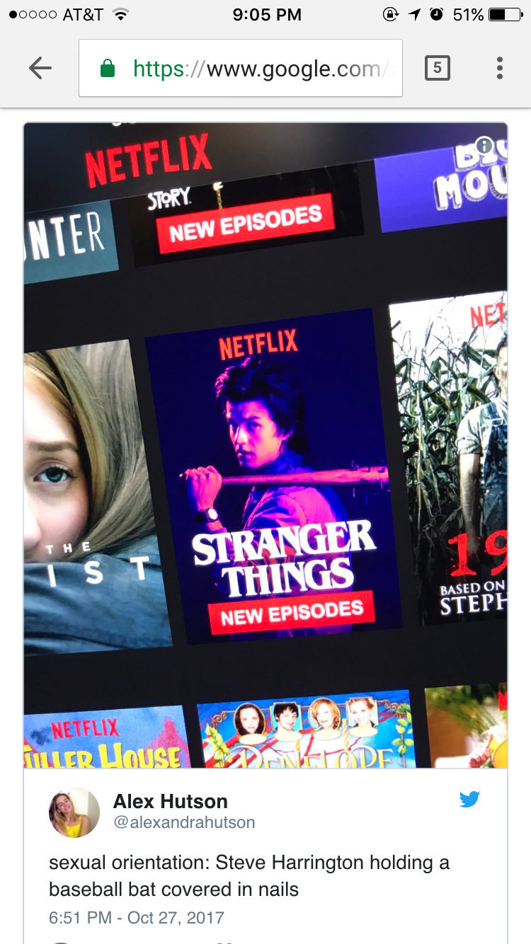 Advertising - oooo AT&T 9:05 PM 1 O 51% https://www.google.com/ NETFLIX STORY MOU NTER NEW EPISODES NEX NETFLIX ST SIRANGER THINGS THE BASED ON NEW EPISODES STEPH NETFLIX MLLER HOUSE Alex Hutson @alexandrahutson sexual orientation: Steve Harrington holding a baseball bat covered in nails