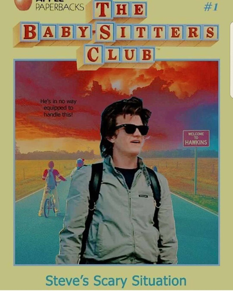 Poster - #1 PAPERBACKS ТHE BABY S CLUB IT TERS He's in no way equipped to handle this! WELCOME TO HAWKINS Steve's Scary Situation