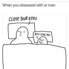 Text - When you obsessed with ur man CLOSE YoOUR EYES BUTILKE You