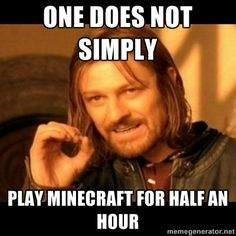 Photo caption - ONE DOES NOT SIMPLY PLAY MINECRAFT FOR HALF AN HOUR memegenerator.net