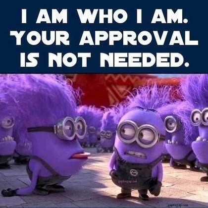 Animated cartoon - I AM WHO I AM. YOUR APPROVAL IS NOT NEEDED. मर