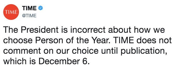 Text - TIME TIME@TIME The President is incorrect about how we choose Person of the Year. TIME does not comment on our choice until publication, which is December 6
