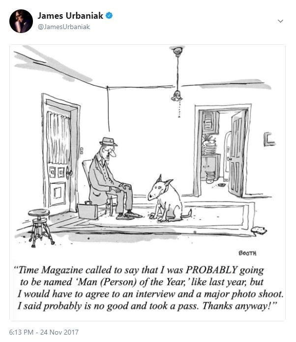 """Cartoon - James Urbaniak @JamesUrbaniak B0OTH """"Time Magazine called to say that I was PROBABLY going to be named 'Man (Person) of the Year, 'like last year, but I would have to agree to an interview and a major photo shoot. I said probably is no good and took a pass. Thanks anyway! 6:13 PM 24 Nov 2017"""