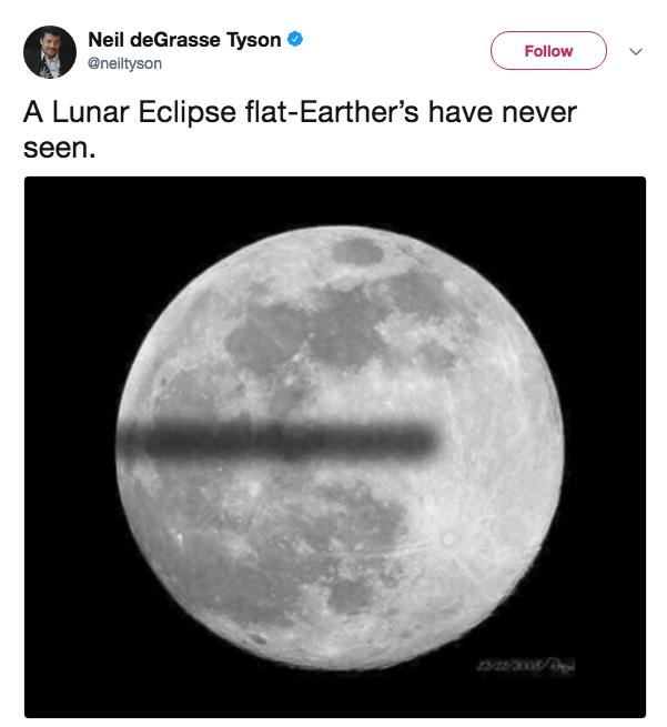 Moon - Neil deGrasse Tyson @neiltyson Follow A Lunar Eclipse flat-Earther's have never seen.