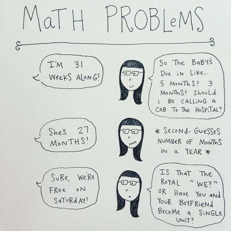 mari andrew webcomic - Text - MaTH PROBLEMS So The BaBYS I'M 31 Due iN Like.. WeekS ALON G! 5 MONTH S? 3 MONTHS ShouLd Be CALLING a CAB To The HoSPTAL? SecoNd- GueSSeS NUMBER oF MONIHS a YEAR Shes 27 MONTHS IN IS ThaT The SURE, We Re ROYAL WE? OR Have Yov aNd YouR BoYFRiend FRee oN SaTuRd AY! BecoMe a SINGLE UNIT?