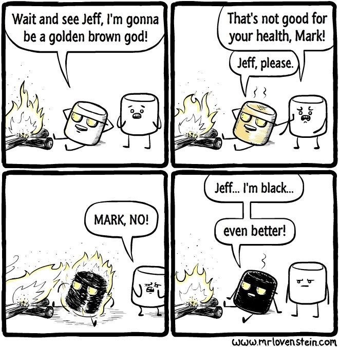 Cartoon - Wait and see Jeff, l'm gonna be a golden brown god! That's not good for your health, Mark! Jeff, please. Jeff... I'm black... MARK, NO! even better! www.mrlovenstein.com