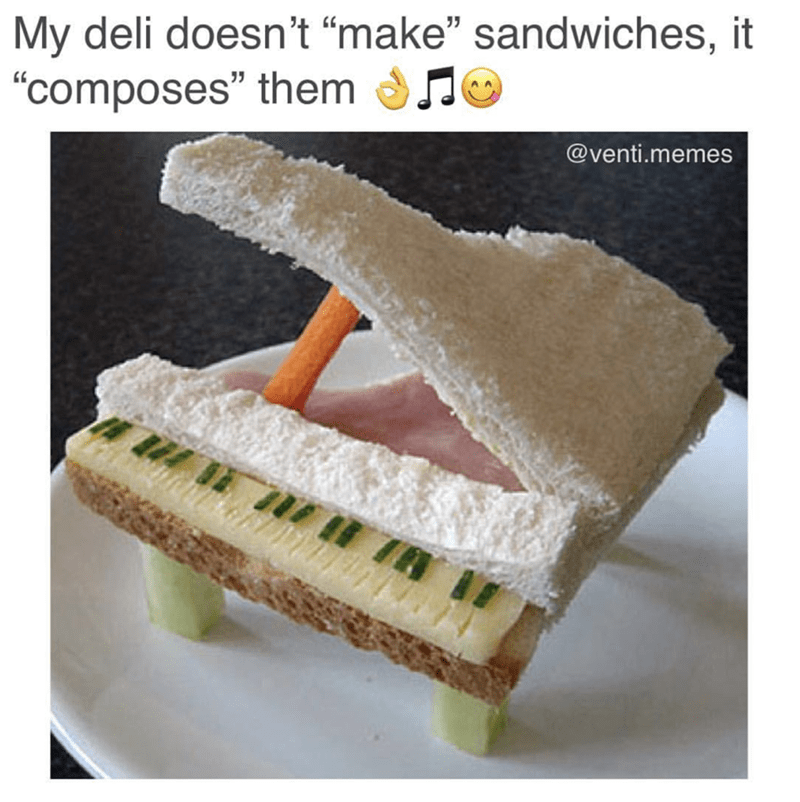 """Food - My deli doesn't """"make"""" sandwiches, it """"composes"""" them @venti.memes"""