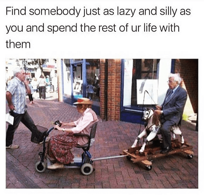 Product - Find somebody just as lazy and silly as you and spend the rest of ur life with them