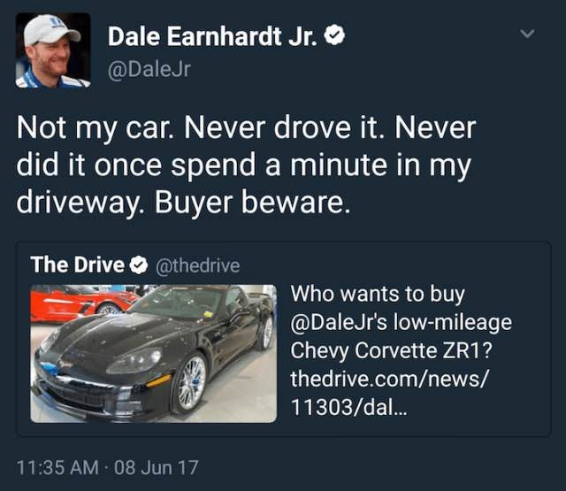 Vehicle - Dale Earnhardt Jr. @DaleJr Not my car. Never drove it. Never did it once spend a minute in my driveway. Buyer beware. The Drive @thedrive Who wants to buy @DaleJr's low-mileage Chevy Corvette ZR1? thedrive.com/news/ 11303/dal... 11:35 AM 08 Jun 17