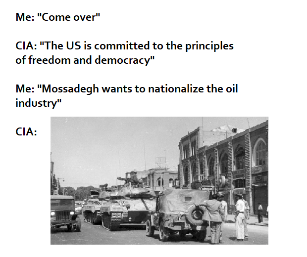 """Motor vehicle - Me: """"Come over"""" CIA: """"The US is committed to the principles of freedom and democracy"""" Me: """"Mossadegh wants to nationalize the oil industry"""" CIA:"""