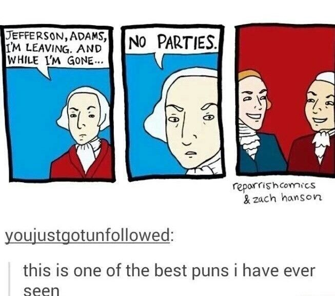 Cartoon - JEFFERSON, ADAMS, IM LEAVING. AND WHILE I'M GONE.. NO PARTIES reparrishcomies & zach hanson youjustgotunfollowed: this is one of the best puns i have ever seen