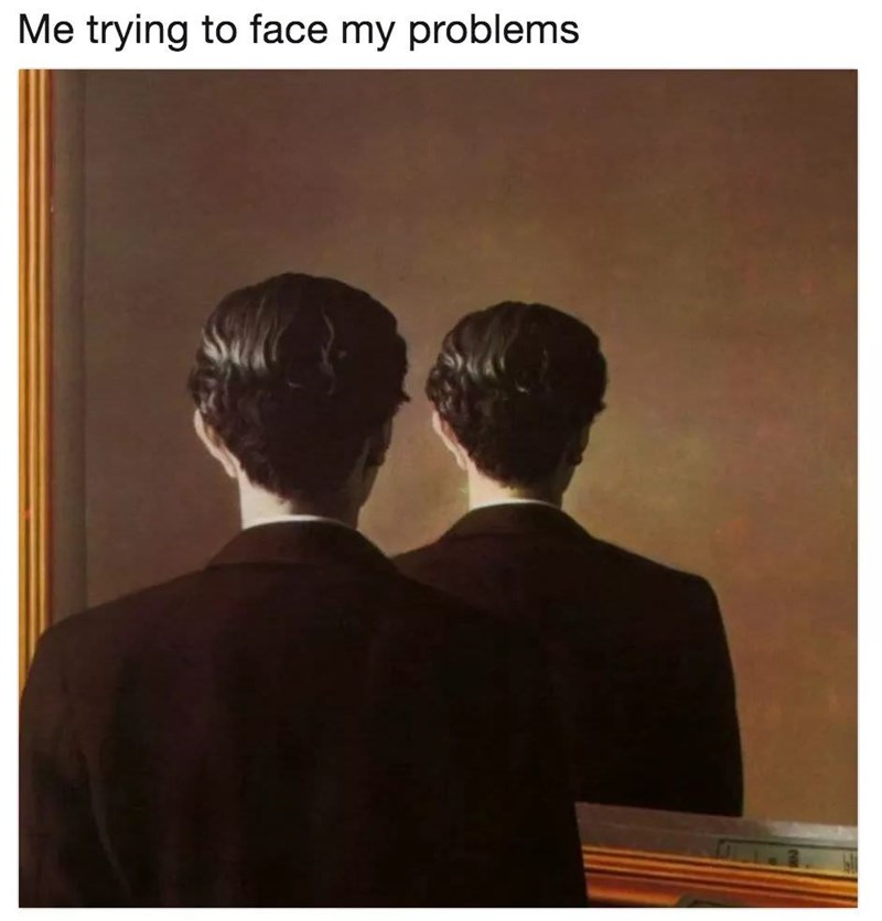 meme - Text - Me trying to face my problems