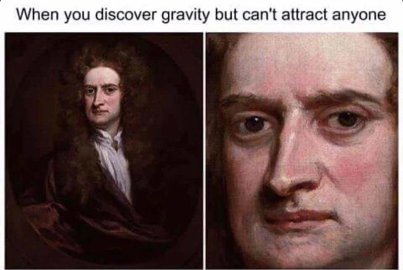 meme - Face - When you discover gravity but can't attract anyone