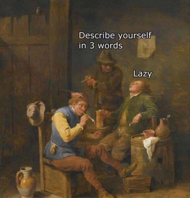 meme - Art - Describe yourself in 3 words Lazy