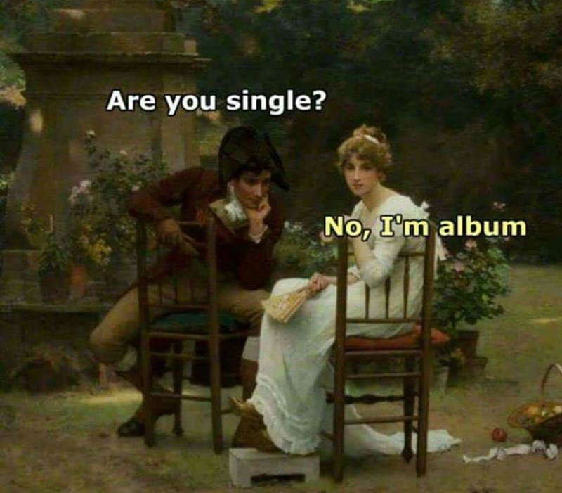 meme - Adaptation - Are you single? No, I'm album