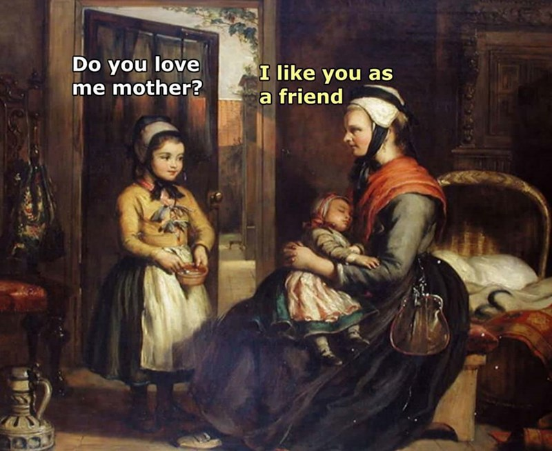 meme - Painting - Do you love me mother? I like you as a friend