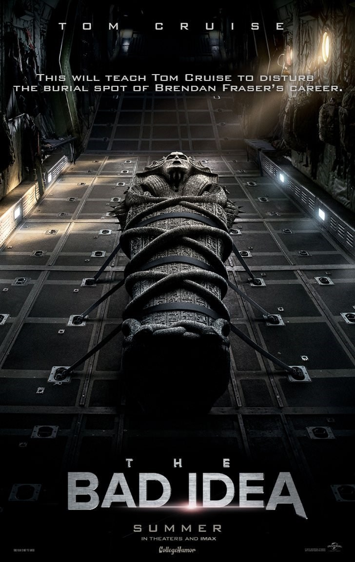 Poster - T O M C R UI SE THIS WILL TEACHH TOM CRUISE TO DISTURB THE BURIAL SPOT OF BRENDAN FRASER'S CAREER. T H E BAD IDEA SUM ME R IN THEATERS AND IMAX CollegeHumon