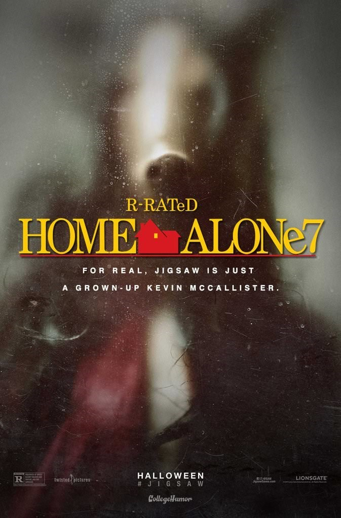 Text - R-RATeD HOME ALONe7 FOR REAL, JIGSAW IS JUST A GROWN UP KEVIN MC CALLISTER HALLOWEEN # JIGS A W LIONSGATE twisted pictures R neus Jauw .com CollegelHumon