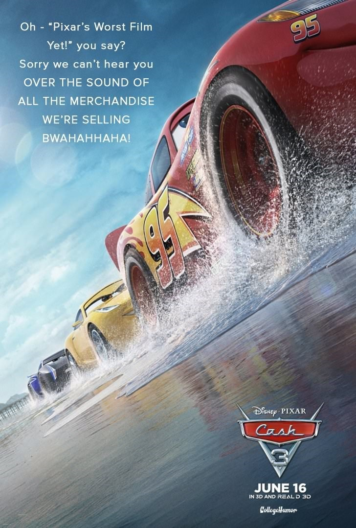"""Vehicle - Oh """"Pixar's Worst Film 95 Yet!"""" you say? Sorry we can't hear you OVER THE SOUND OF ALL THE MERCHANDISE WE'RE SELLING BWAHAHНАНА! SNEP PIXAR Cash JUNE 16 IN 3D AND REAL D 3D CollegeHumon"""