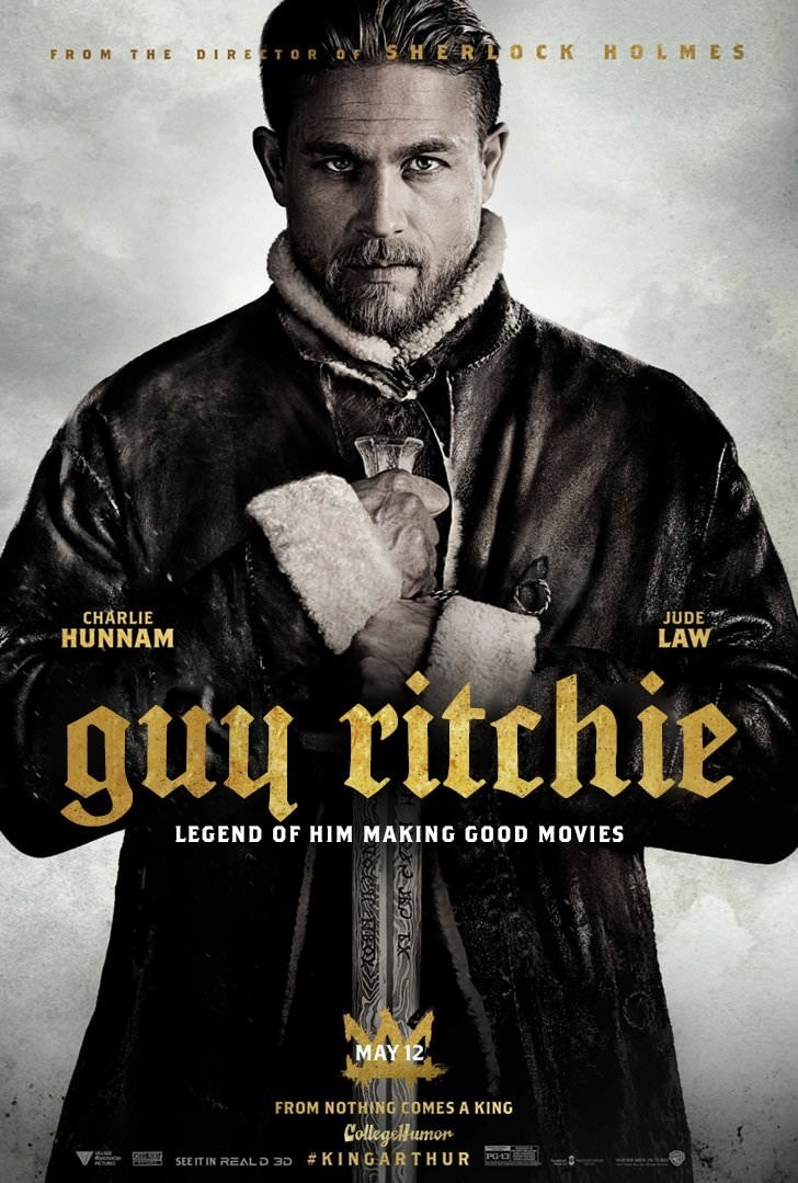 Movie - E RLOCKHOLMES DIRECTOR FROM THE CHARLIE JUDE HUNNAM LAW guu ritchie LEGEND OF HIM MAKING GOOD MOVIES MAY 12 FROM NOTHING COMES A KING Collegellumon SEE IT IN REALD 30 # KINGARTHUR PO13