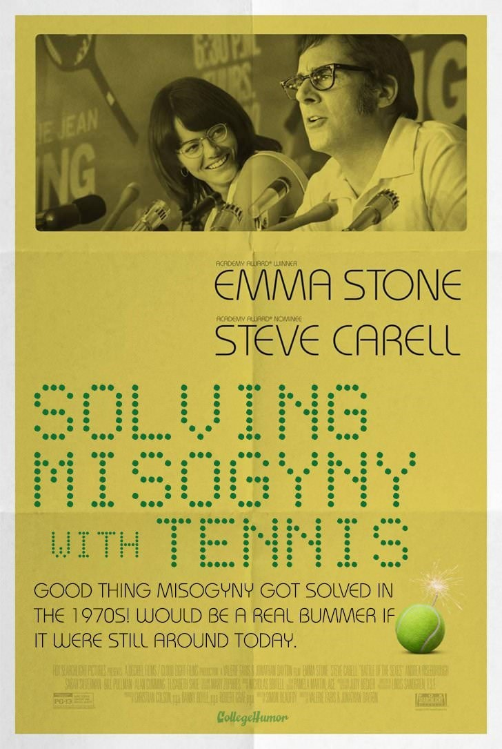 Text - AG E JEAN NG AGADEMY ALUARD WINNER EMMA STONE ACADEMY ALURRD NOMINEE STEVE CARELL SOLVING MISOGYNY WITH TENNIS GOOD THING MISOGYNY GOT SOLVED IN THE 1970S! WOULD BE A REAL BUMMER IF IT WERE STILL AROUND TODAY FOY SLARHPCAHLILS/CL ATOF EARA STUE SYEE CHRES MEAWAITALAGE Y EUIS SAMEGA 1 1 PO13 CollegeHumon