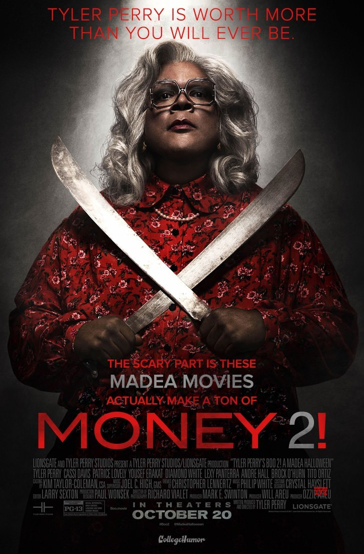 """Poster - TYLER PERRY IS WORTH MORE THAN YOU WILL EVER BE THE SCARY PART IS THESE MADEA MOVIES ACTUALLY MAKE A TON OF MONEY 2! LIONSGATE AND TYLER PERRY STUDIOS FRESET A TYLER PERRY STUDIOS/LIONSGATE PRODUCTION """"TYLER PERRY'S BOO 2! A MADEA HALLOWEEN"""" TYLER PERRY CASSI DAVIS PATRICE LOVELY YOUSEF ERAKAT DIAMONDWHITE LEXY PANTERRA ANDRE HALL BROCK O'HURN TITO ORTIZ KIM TAYLOR-COLEMAN SAJOEL CHIGH GCHRISTOPHER LENNERTZPHILIP WHITE CRYSTAL HAYSILET aLARRY SEXTONPAUL WONSEKRICHARD VIALET MARK E SWINT"""