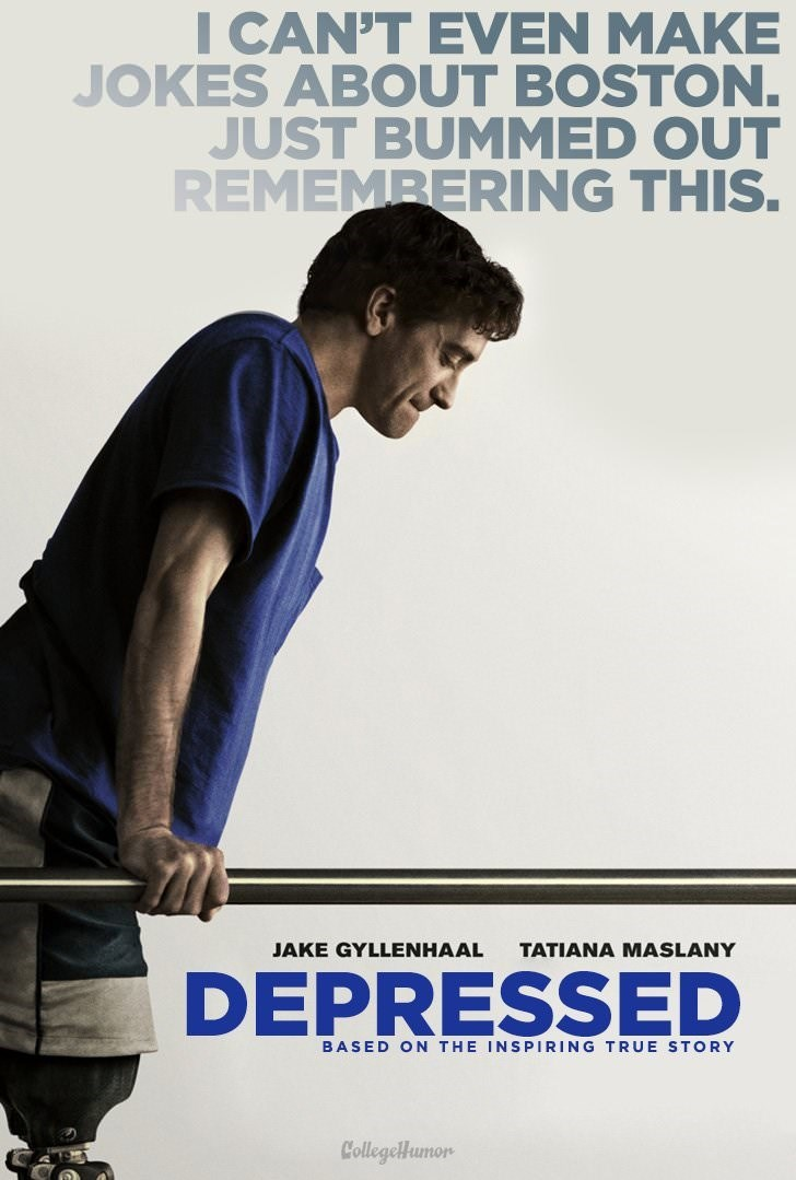 Poster - I CAN'T EVEN MAKE JOKES ABOUT BOSTON. JUST BUMMED OUT REMEMBERING THIS. JAKE GYLLENHAAL TATIANA MASLANY DEPRESSED BASED ON THE INSPIRING TRUE STORY CollegeHumor