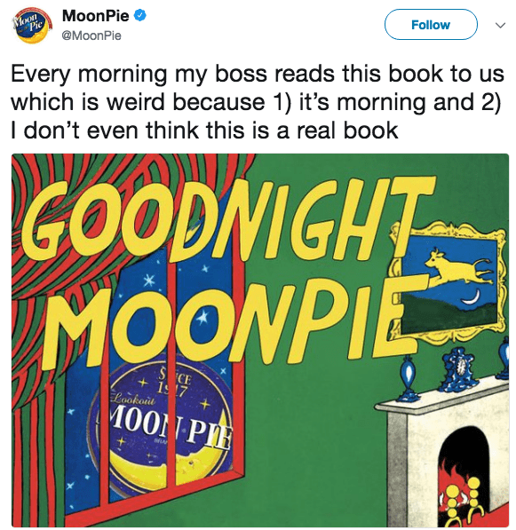 Font - MoonPie oon Pic Follow @MoonPie Every morning my boss reads this book to us which is weird because 1) it's morning and 2) I don't even think this is a real book GOODNIGHT MOONPIE SCE 17 Lookor MOON PIE