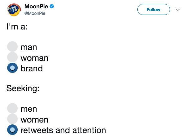 Text - Moon Pie MoonPie @MoonPie Follow I'm a: man woman brand Seeking: men women retweets and attention