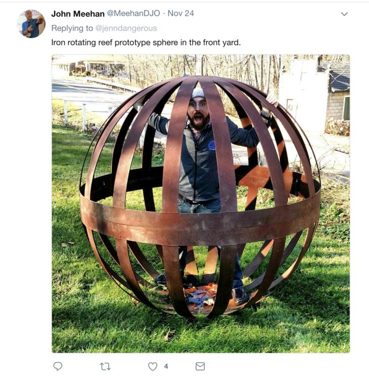 Helmet - John Meehan @Meehan DJO Nov 24 Replying to @jenndangerous Iron rotating reef prototype sphere in the front yard.