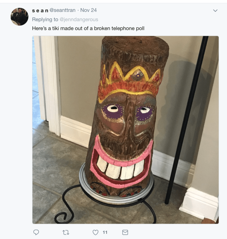 Fictional character - sean @seanttran Nov 24 Replying to @jenndangerous Here's a tiki made out of a broken telephone poll 11