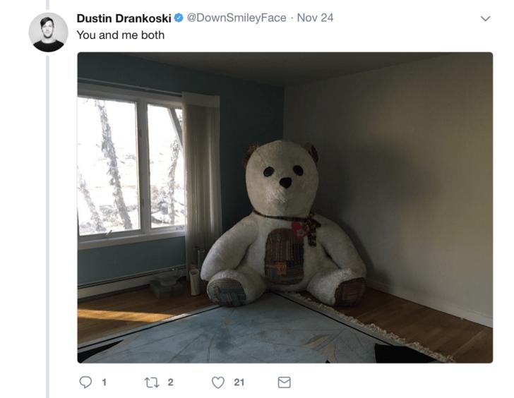 Bear - Dustin Drankoski@DownSmileyFace Nov 24 You and me both 1 22 21