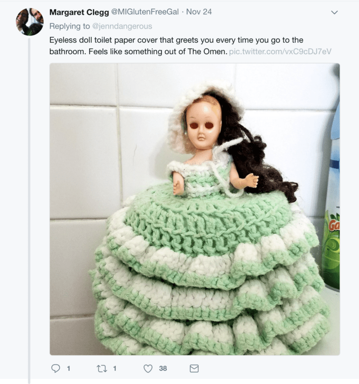 Pattern - Margaret Clegg @MIGlutenFreeGal Nov 24 Replying to @jenndangerous Eyeless doll toilet paper cover that greets you every time you go to the bathroom. Feels like something out of The Omen. pic.twitter.com/vxC9cDJ 7eV Ga 1 38