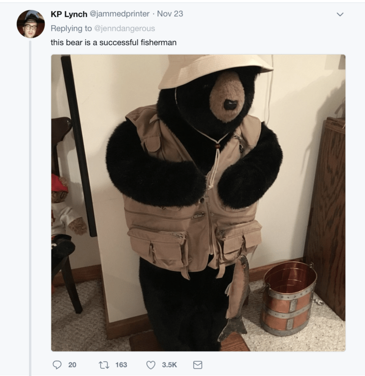 Outerwear - KP Lynch @jammedprinter Nov 23 Replying to @jenndangerous this bear is a successful fisherman t163 20 3.5K