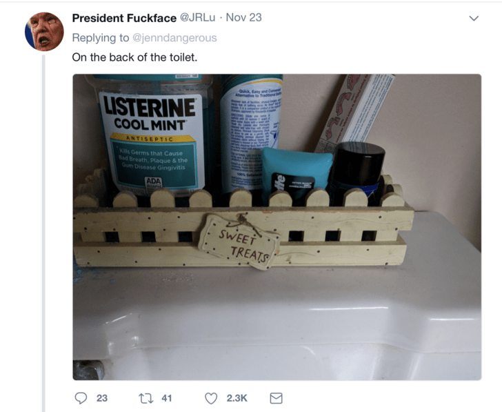 Product - President Fuckface @JRLU Nov 23 Replying to @jenndangerous On the back of the toilet. Aenie to Trad LISTERINE COOL MINT ANTISEPTIC Kills Germs that Cause Bad Breath, Plaque & the Gum Disease Gingivitis ADA SWEET TREATS 2.3K 2i 41 23 e