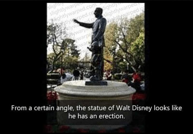 Statue - slight slightlywarpe lightlywarped.com htlyped.colighty alywad.comslightlywarpeo olywarp warpe ightlywarped wwar From a certain angle, the statue of Walt Disney looks like he has an erection.