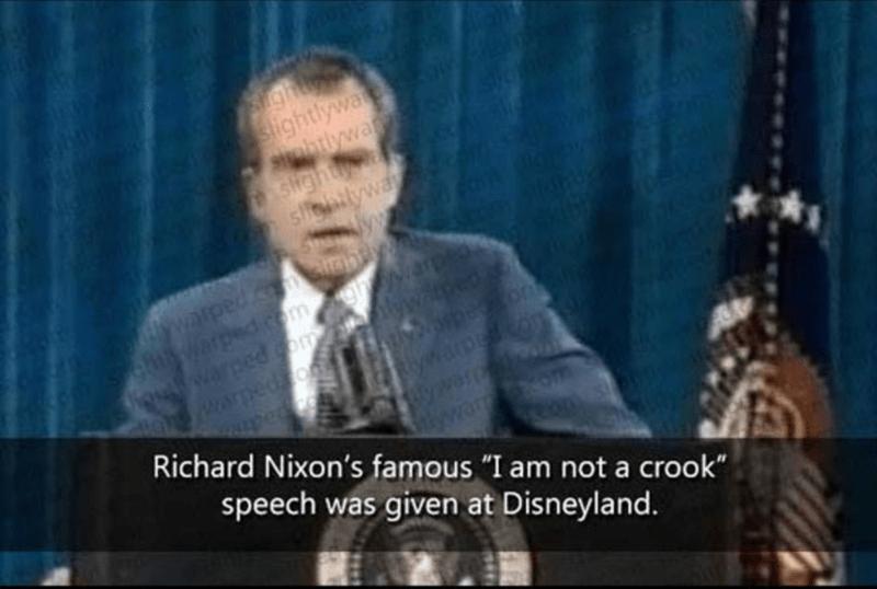 """Speech - Shghtgw ightlywa syphtlywan stightya s ywa lwwarped.com srahtyg warpedicom Warped com edo watpeo topeom ywarped.com 1warh lywarr om Richard Nixon's famous """"I am not a crook"""" speech was given at Disneyland."""