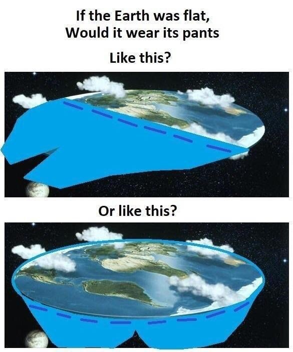 meme about if the earth was flat how would it wear pants
